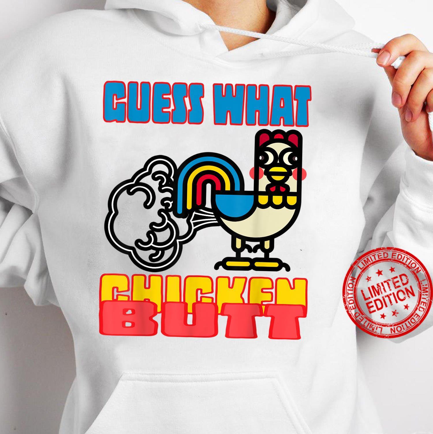 Guess What Chicken Butt Shirt hoodie