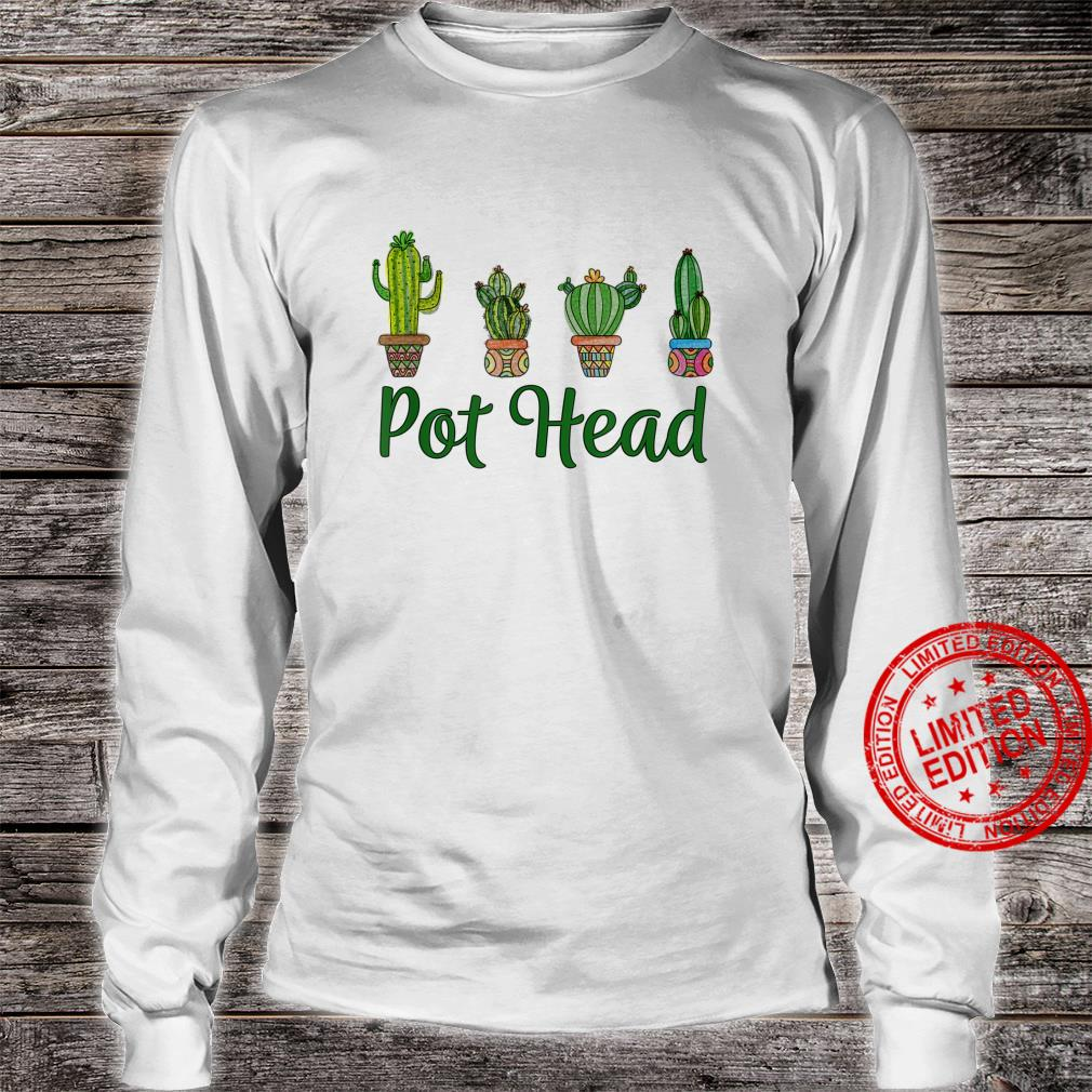 Pot Head Gardener Saying Gardening Succulents Cactus Shirt long sleeved