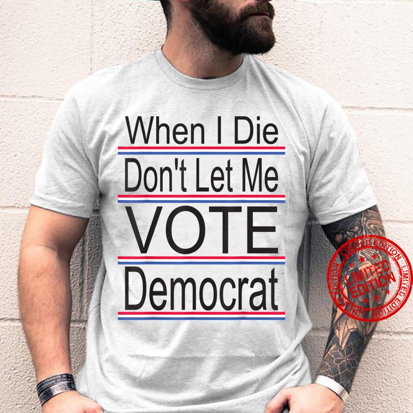 When I Die Don't Let Me Vote Democrat Shirt