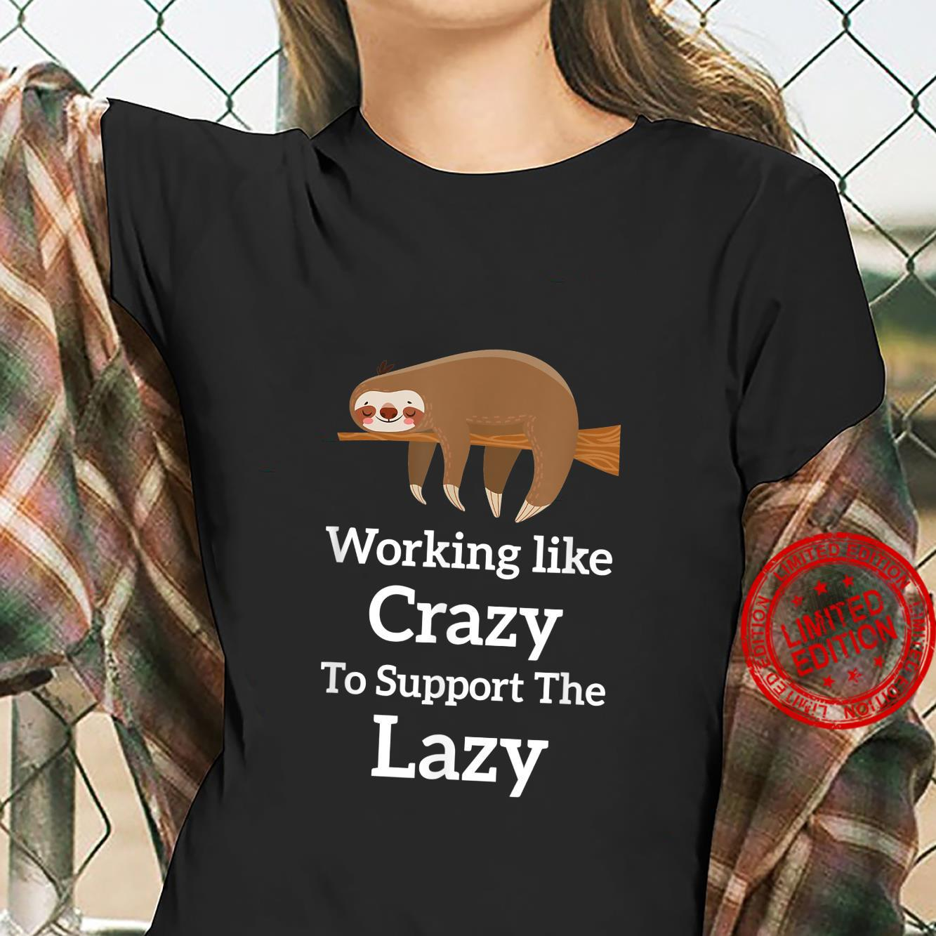 Working Like Crazy To Support The Lazy Sloth Saying Shirt ladies tee