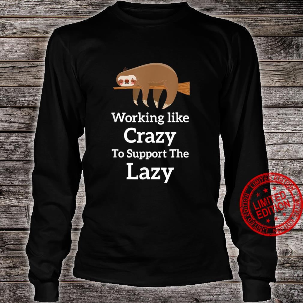 Working Like Crazy To Support The Lazy Sloth Saying Shirt long sleeved