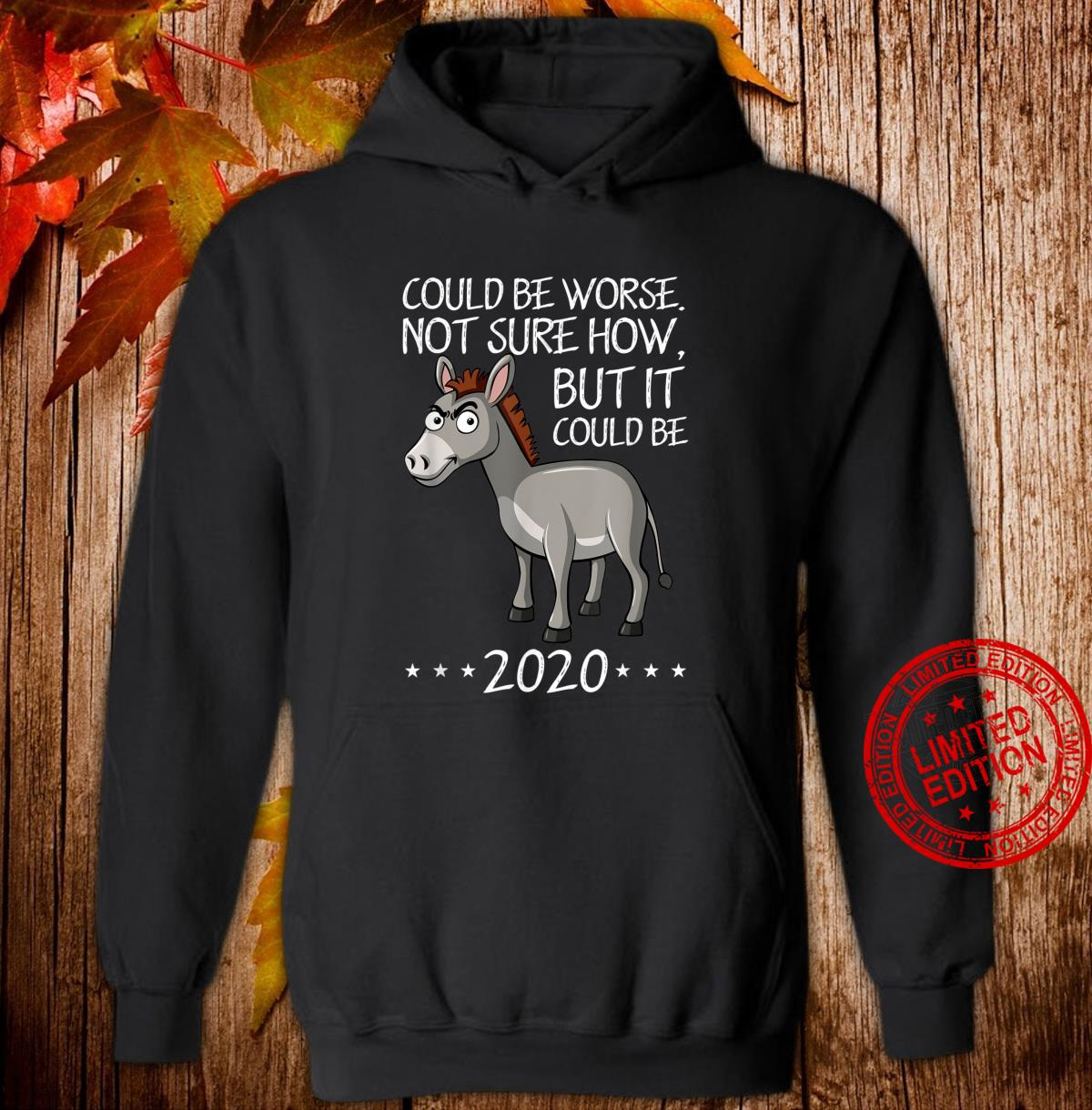 2020 Sucks Worse Could Be Donkey Saying Novelty Shirt hoodie