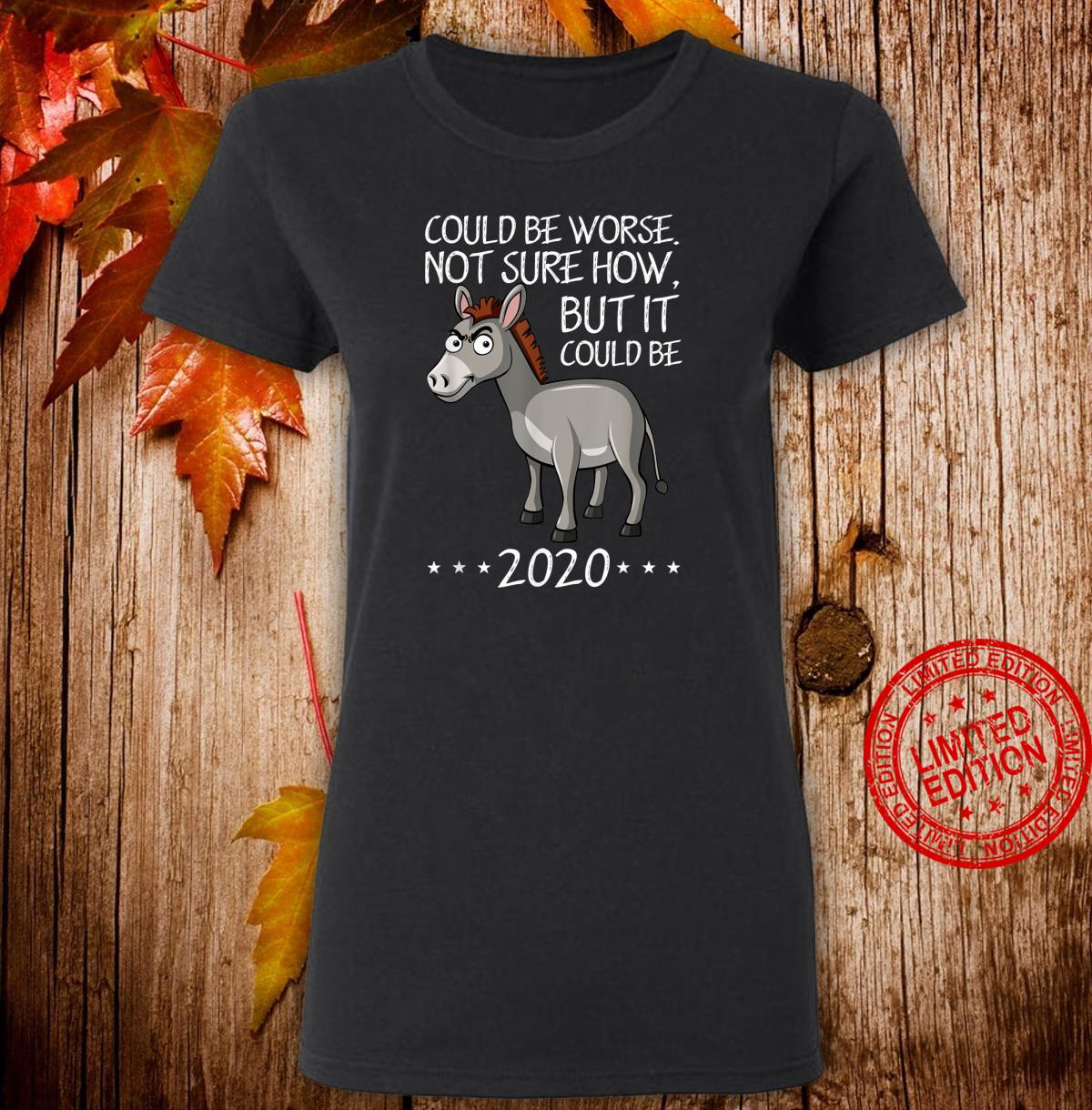 2020 Sucks Worse Could Be Donkey Saying Novelty Shirt ladies tee