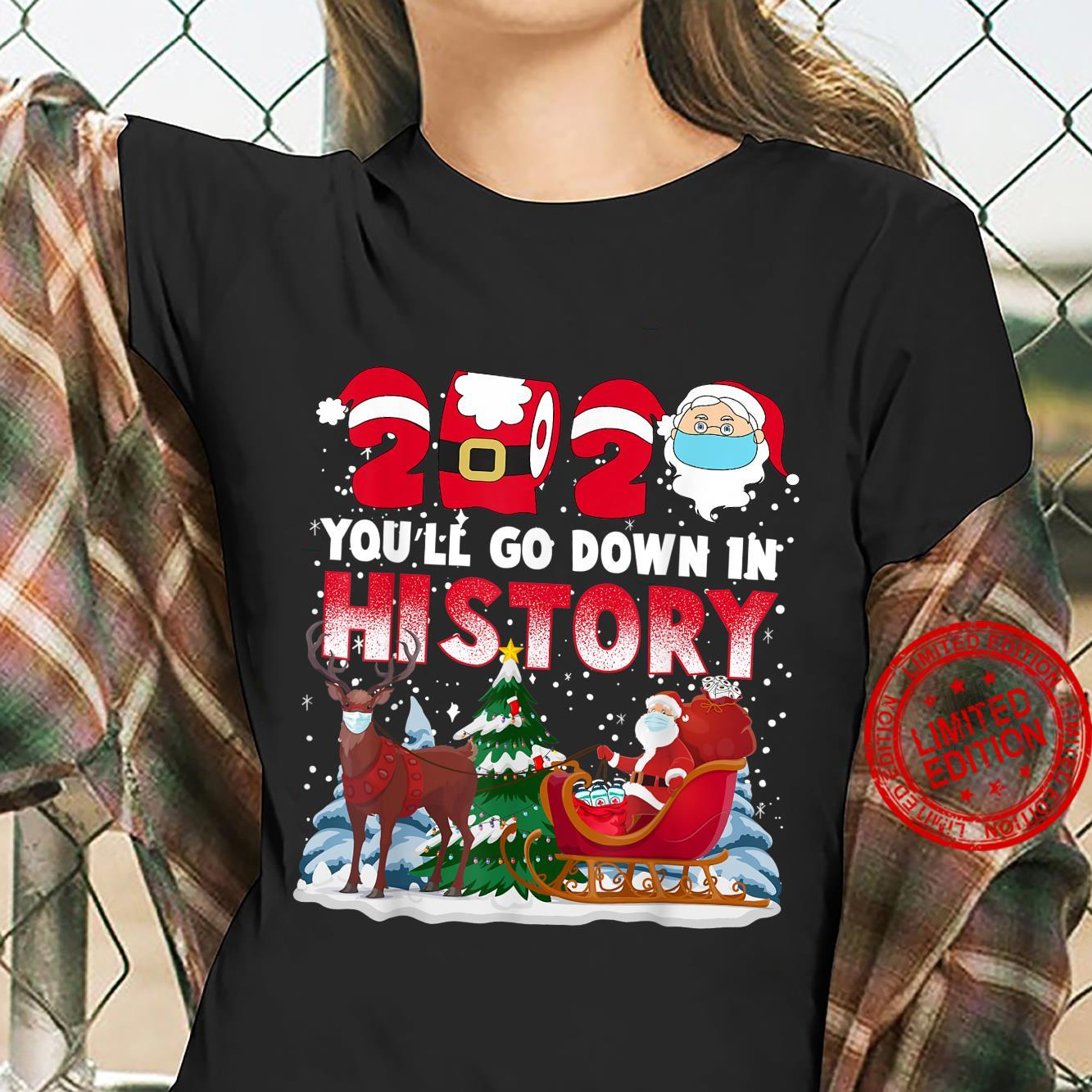 Christmas 2020 Santa You'll Go Down in History Shirt ladies tee