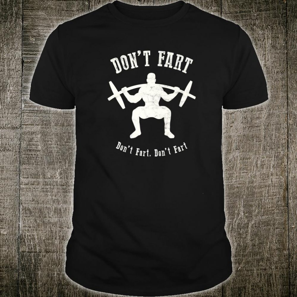 Don't Fart Weightlifting Fitness Workout Shirt