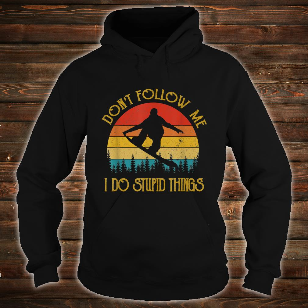 Don't follow me I do stupid things Snowboarding Shirt hoodie
