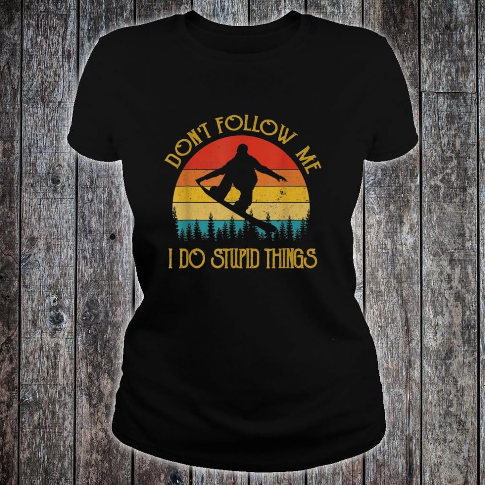 Don't follow me I do stupid things Snowboarding Shirt ladies tee