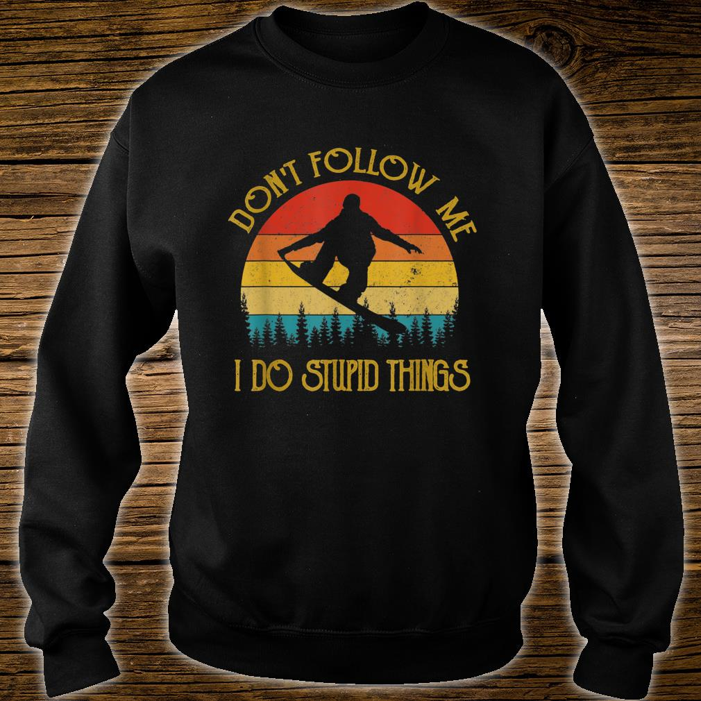 Don't follow me I do stupid things Snowboarding Shirt sweater