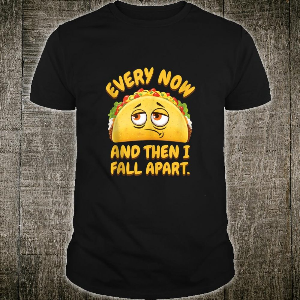 Every Now and Then I Fall Apart Taco Tuesday Shirt