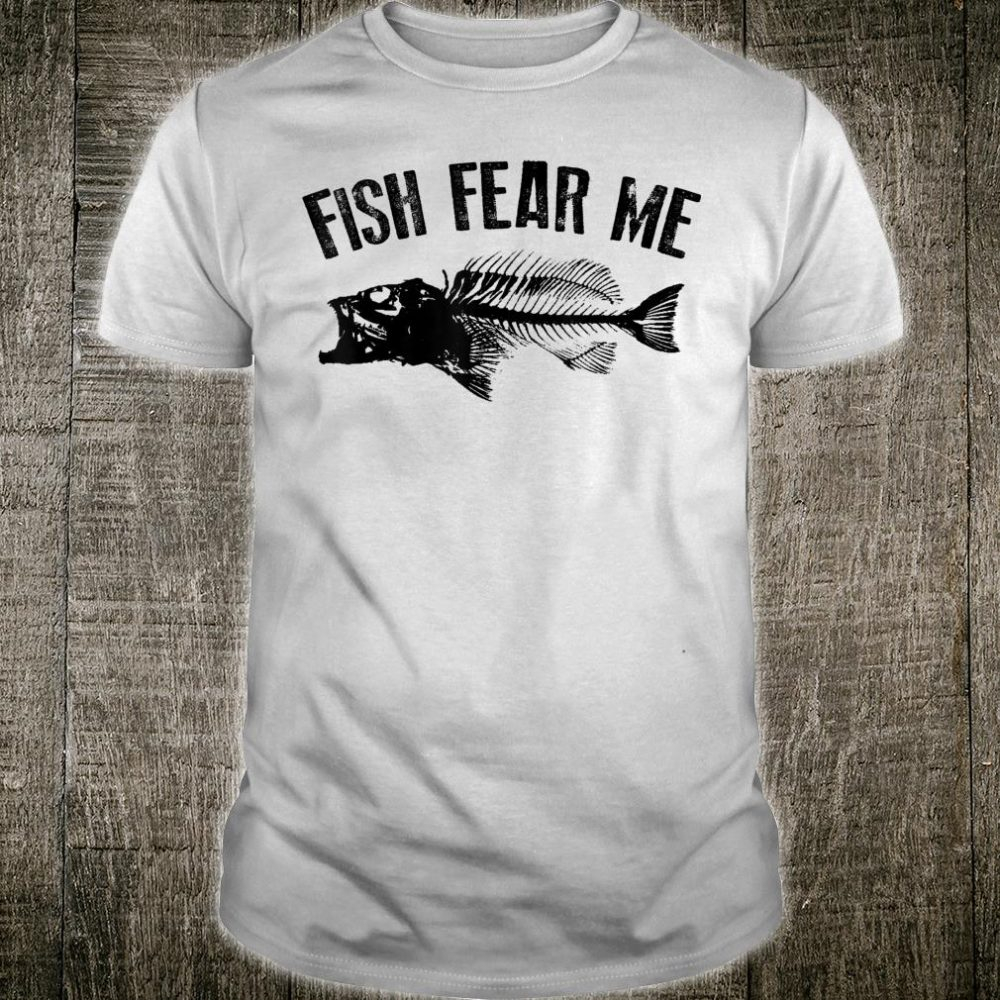 Fish Fear Me Cute Fisherman Father's Day Fisher Shirt