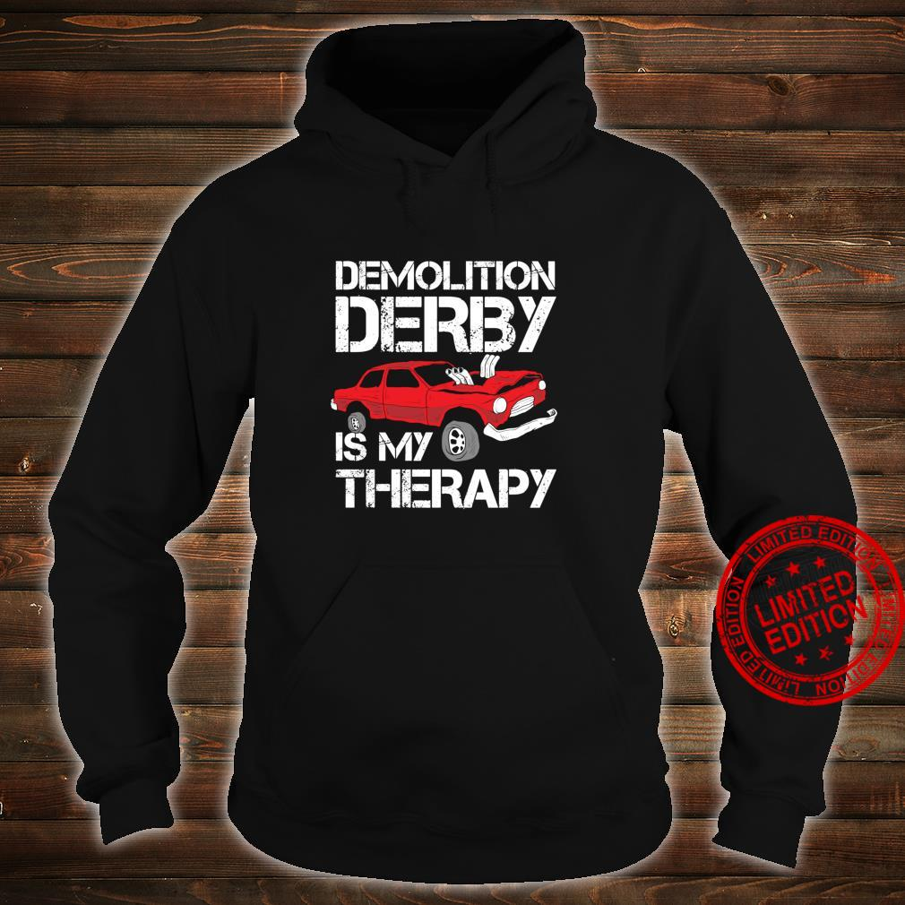 Funny Demolition Derby Is My Therapy Crashing Cars Shirt hoodie