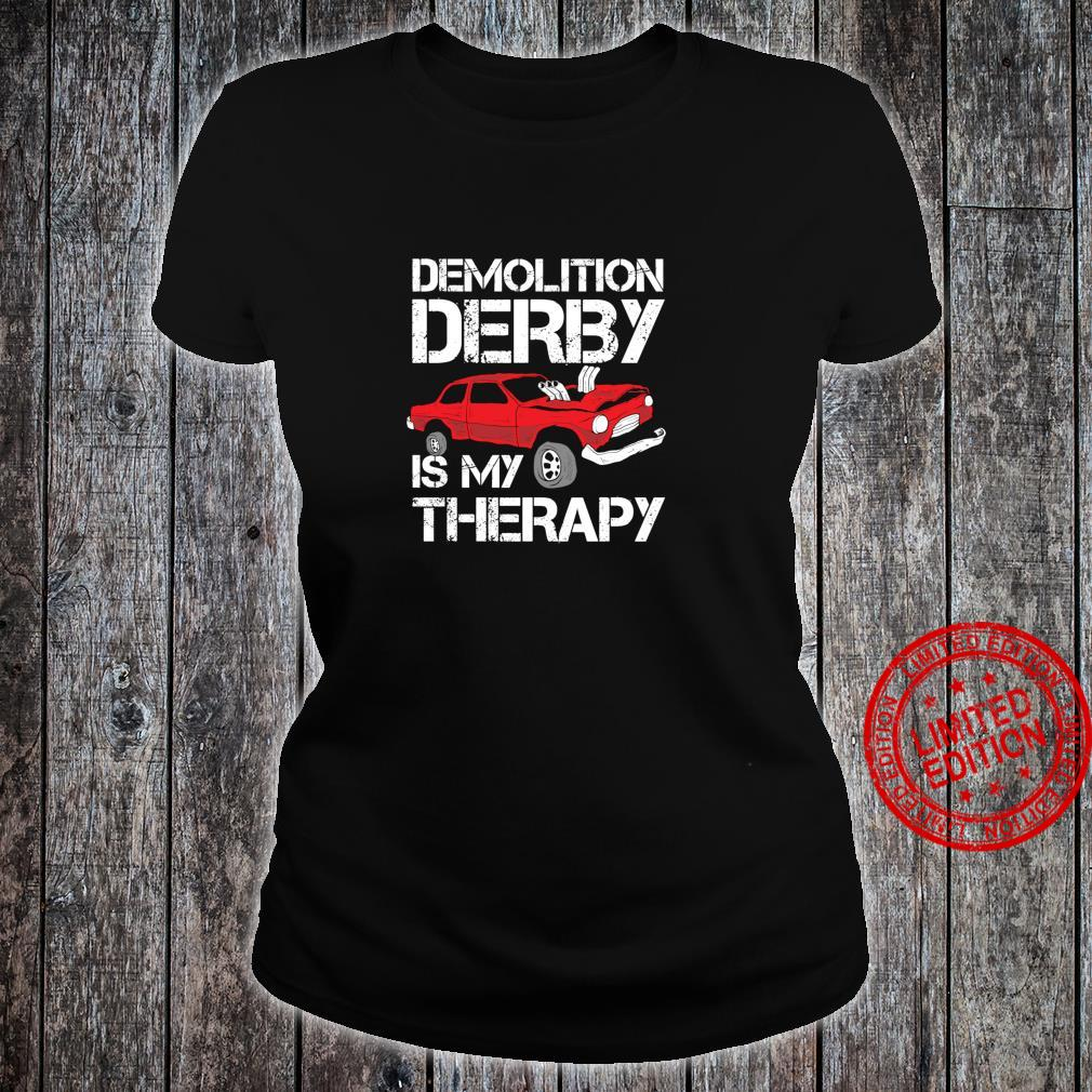 Funny Demolition Derby Is My Therapy Crashing Cars Shirt ladies tee