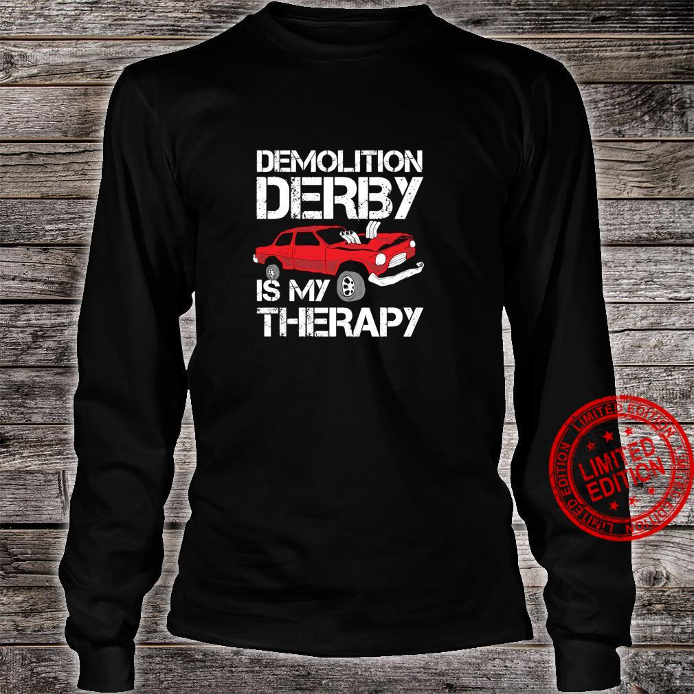 Funny Demolition Derby Is My Therapy Crashing Cars Shirt long sleeved