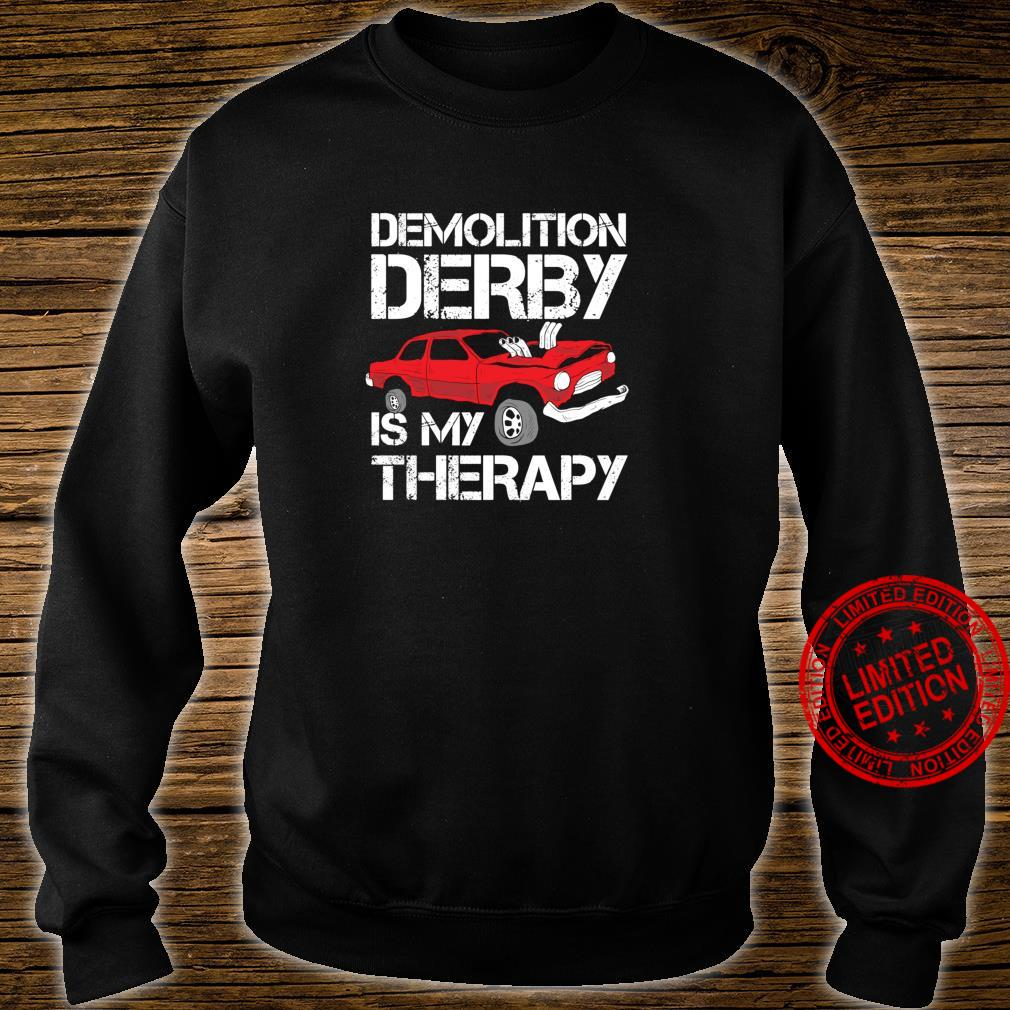 Funny Demolition Derby Is My Therapy Crashing Cars Shirt sweater