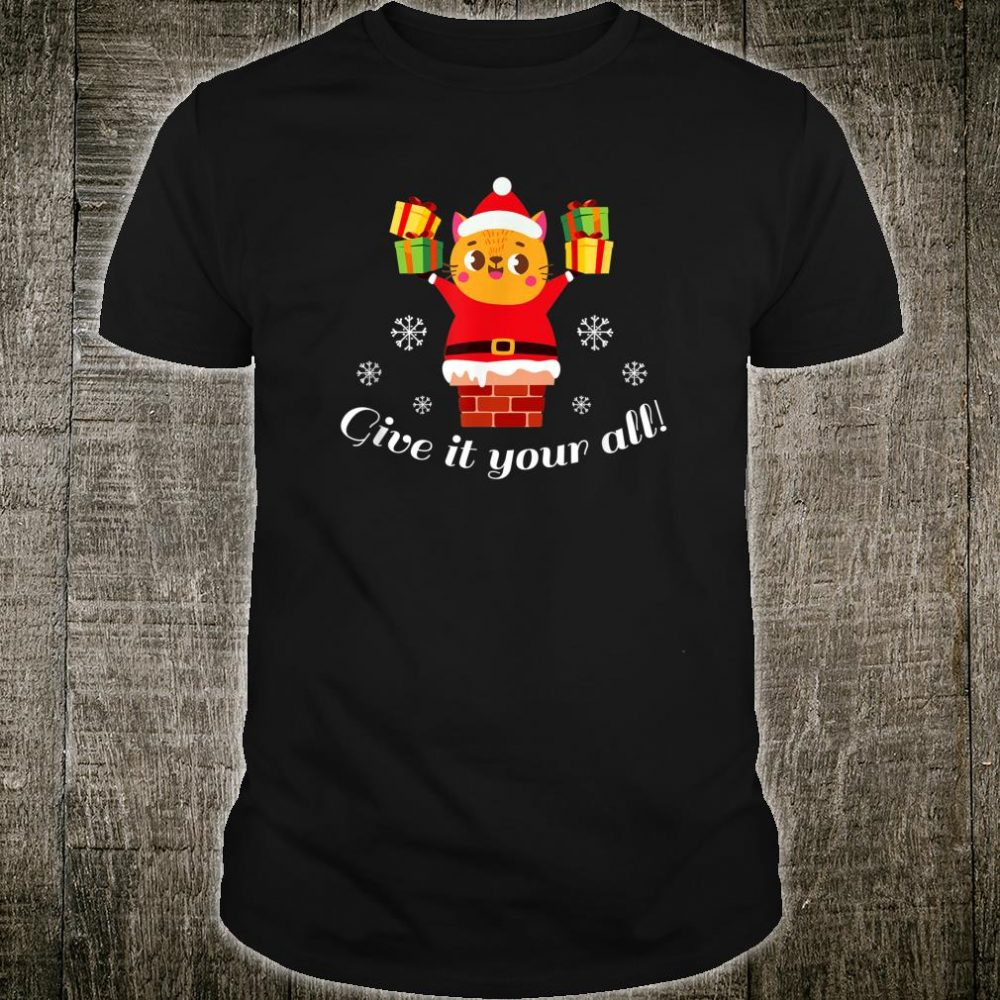 Give It Your All Santa Cat Chimney Christmas Shirt