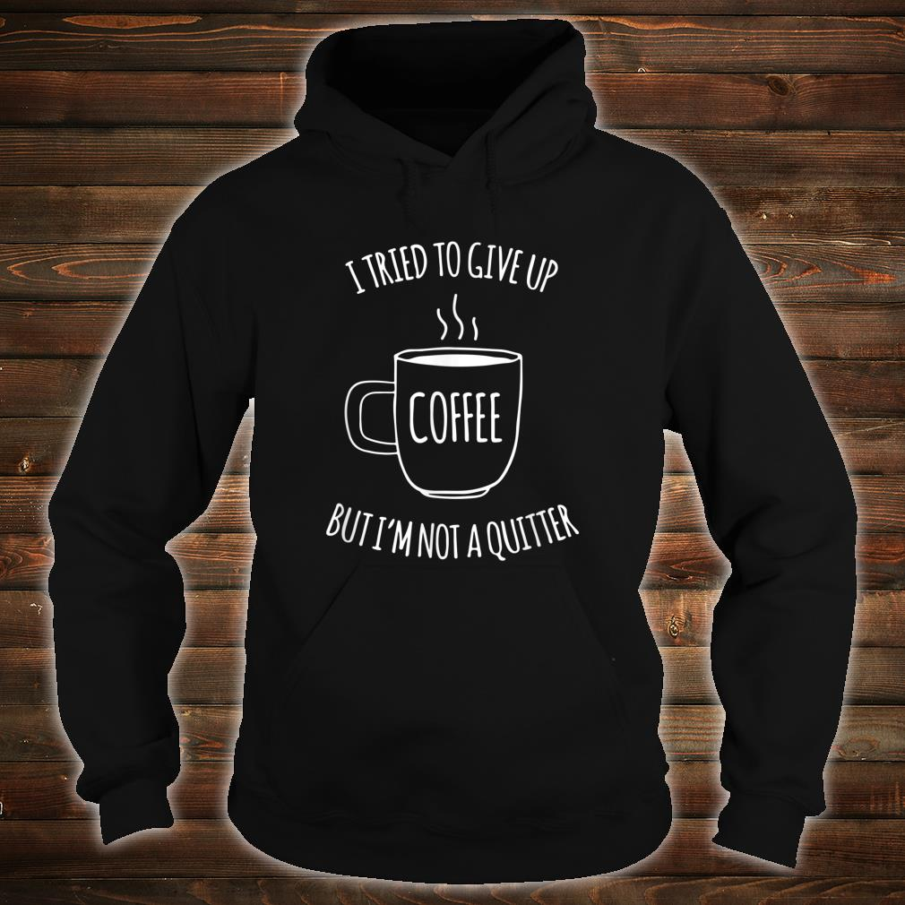 I Tried To Give Up Coffee But I'm Not A Quitter Lustiges Shirt hoodie