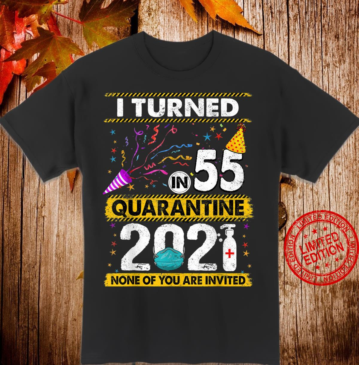 I Turned 55 In Quarantine 2021 55 years old 55th Birthday Shirt