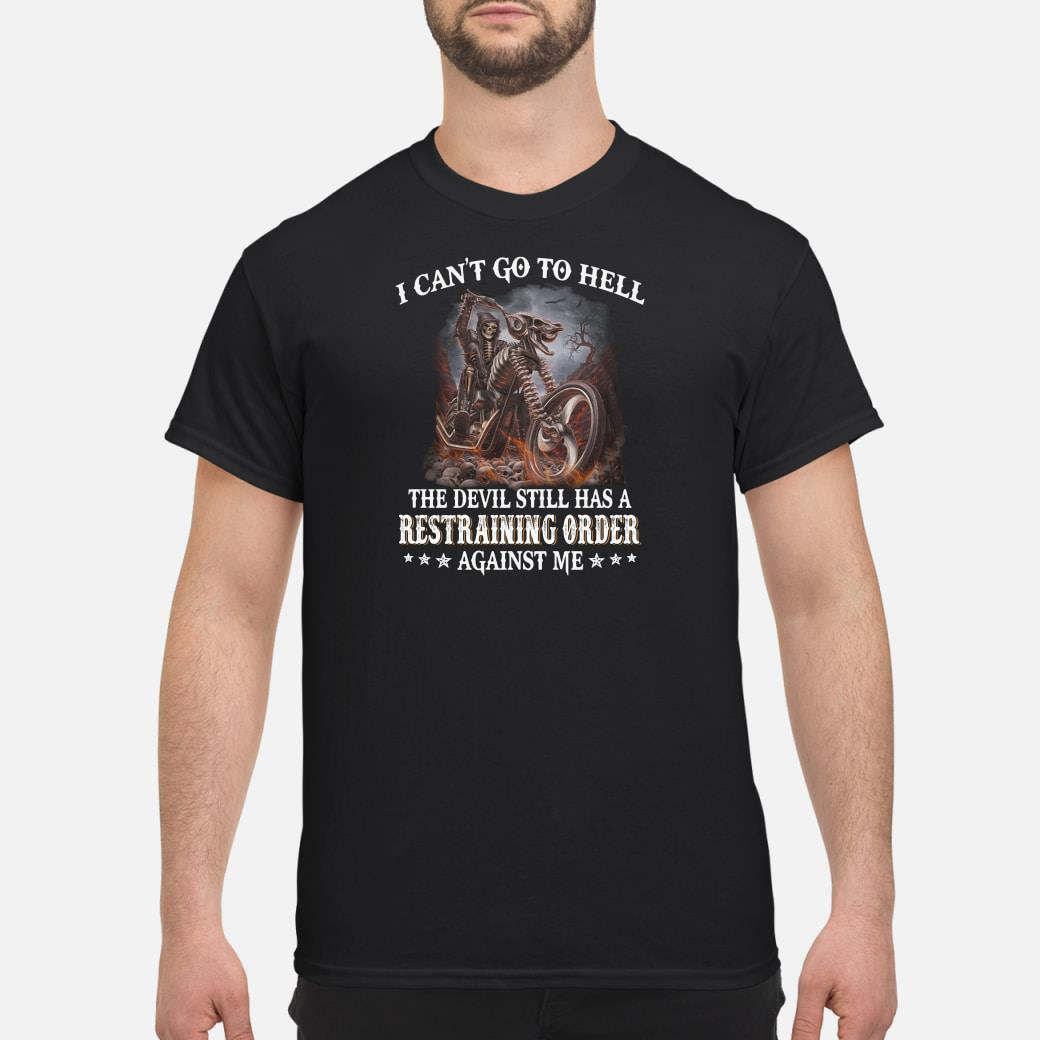 I can't go the hell the devil still has a restraining order against me shirt