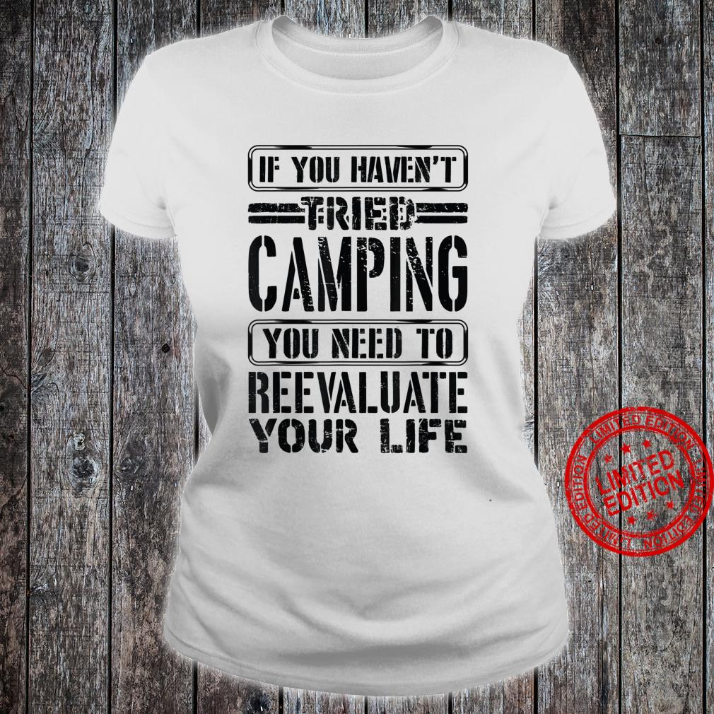 If You Haven't Tried Camping Need To Reevaluate Your Life Shirt ladies tee