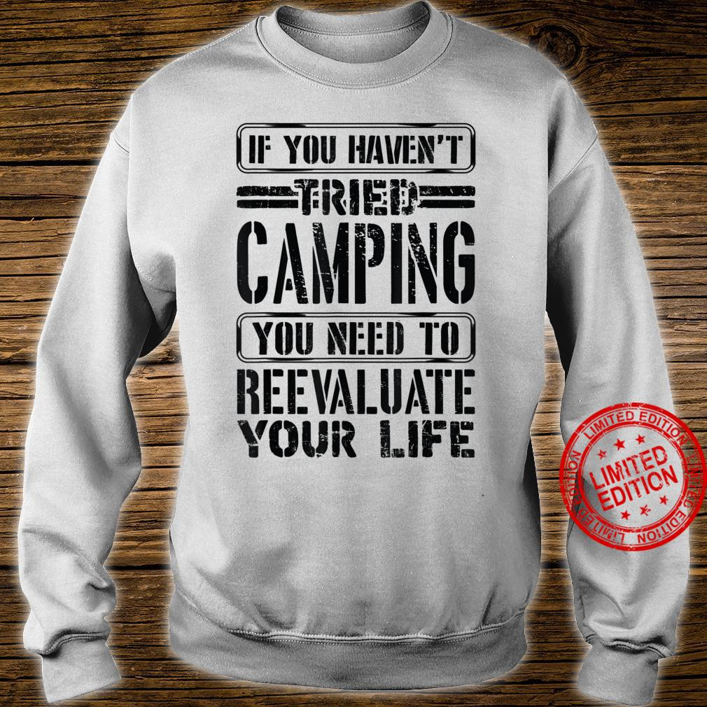 If You Haven't Tried Camping Need To Reevaluate Your Life Shirt sweater