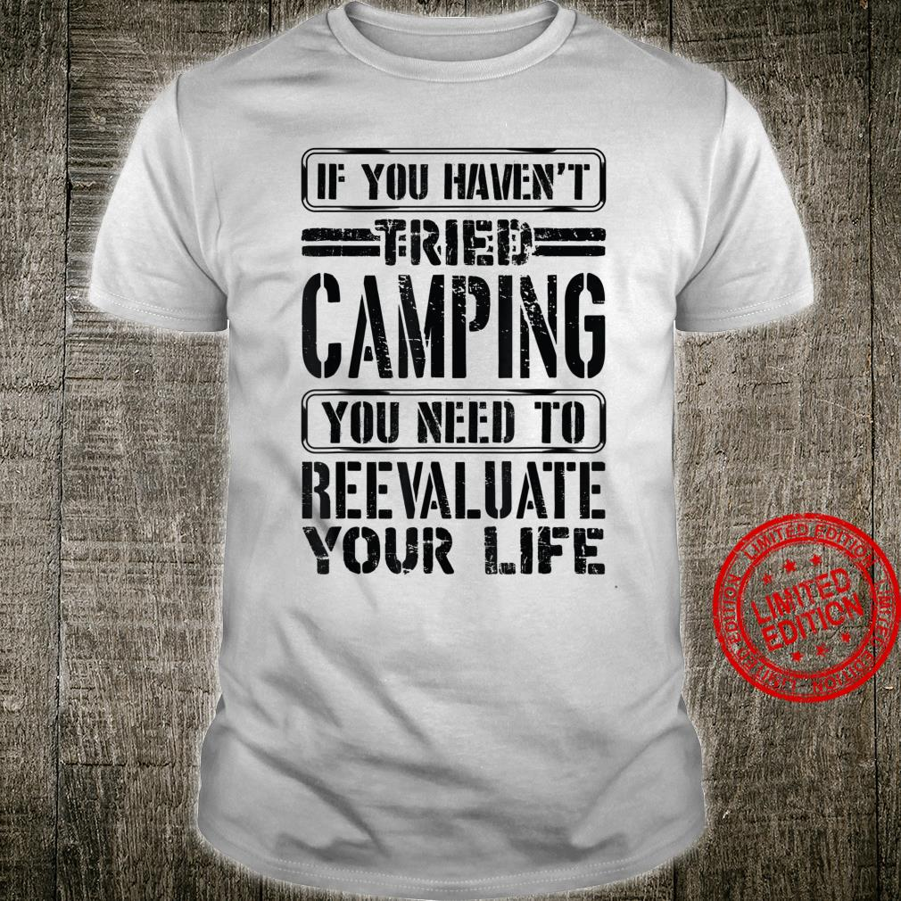 If You Haven't Tried Camping Need To Reevaluate Your Life Shirt