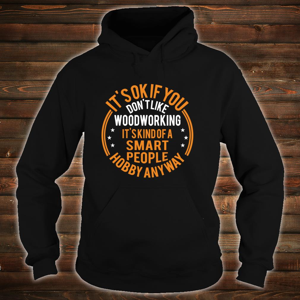 It's Okay If You Don't Like Woodworking Carpenter Shirt hoodie