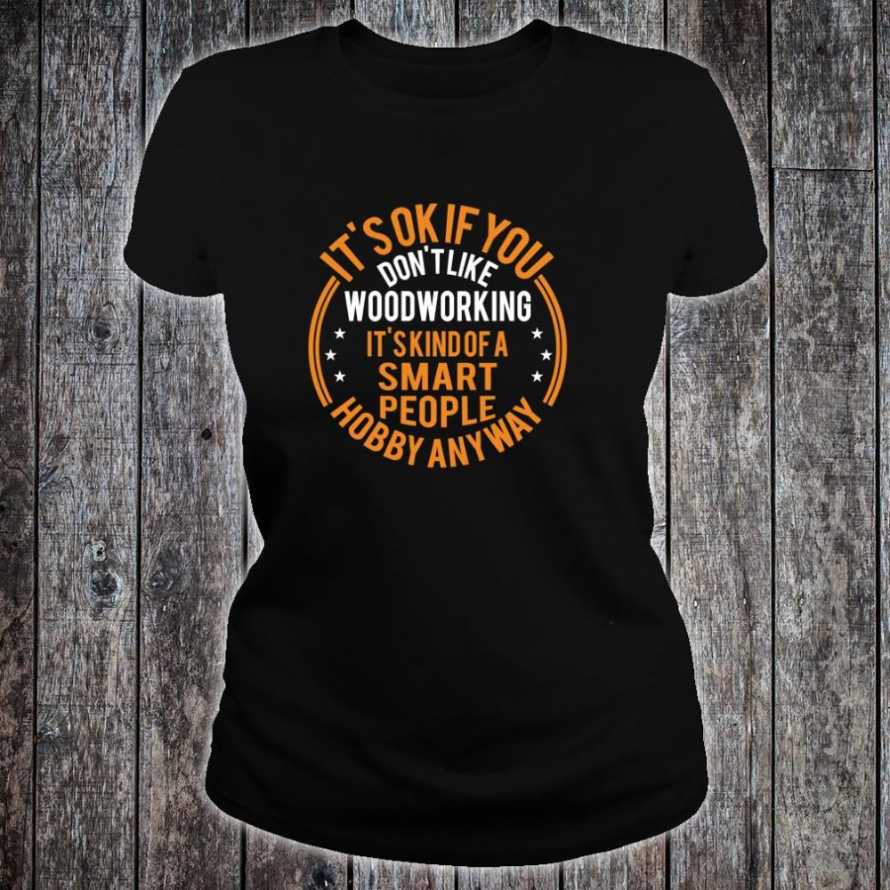 It's Okay If You Don't Like Woodworking Carpenter Shirt ladies tee