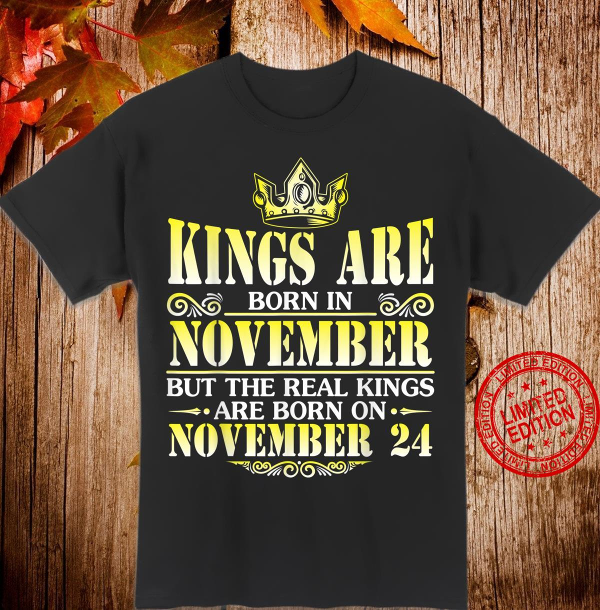 Kings Are Born In Nov The Real Kings Are Born On November 24 Shirt