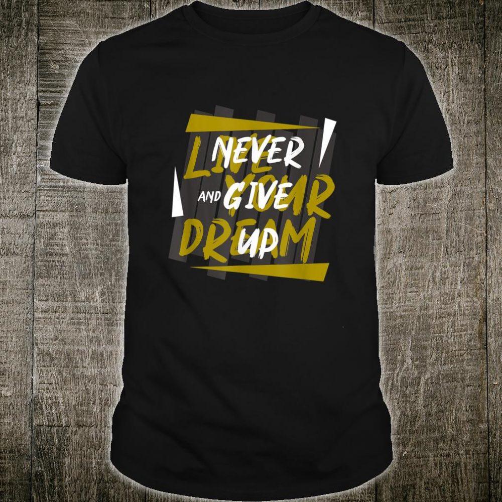 Lebe Deinen Traum und gib niemals auf Shirt Never give up Shirt