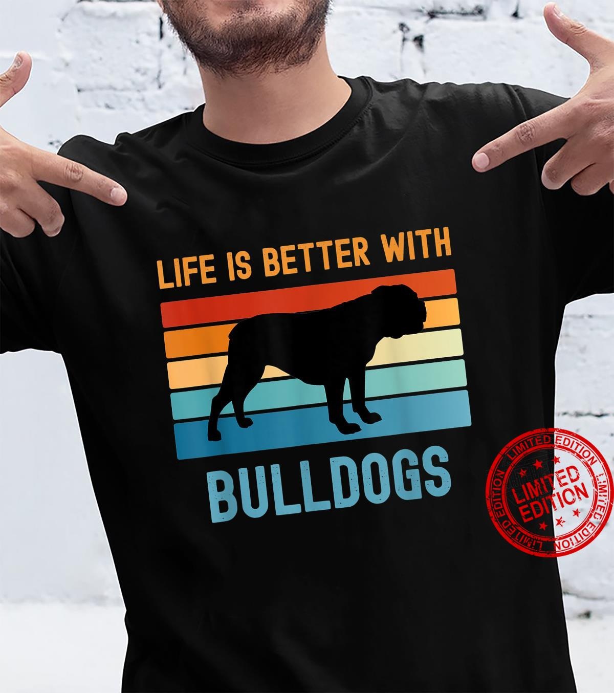 Life is better with Bulldogs Shirt