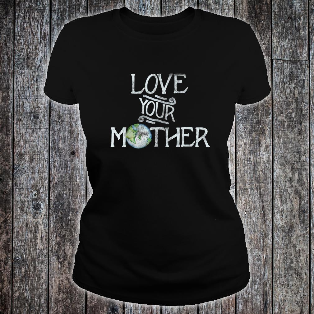 Love your mother earth climate strike Shirt ladies tee