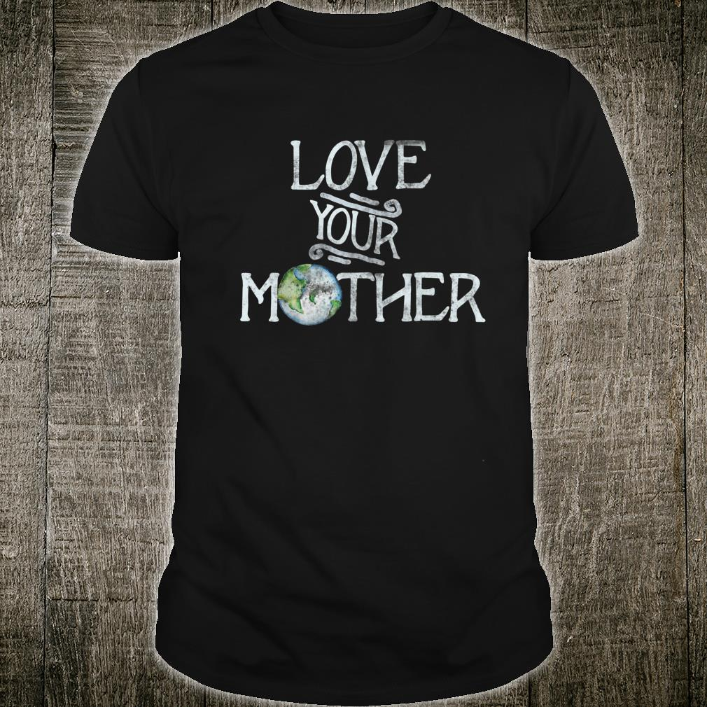 Love your mother earth climate strike Shirt
