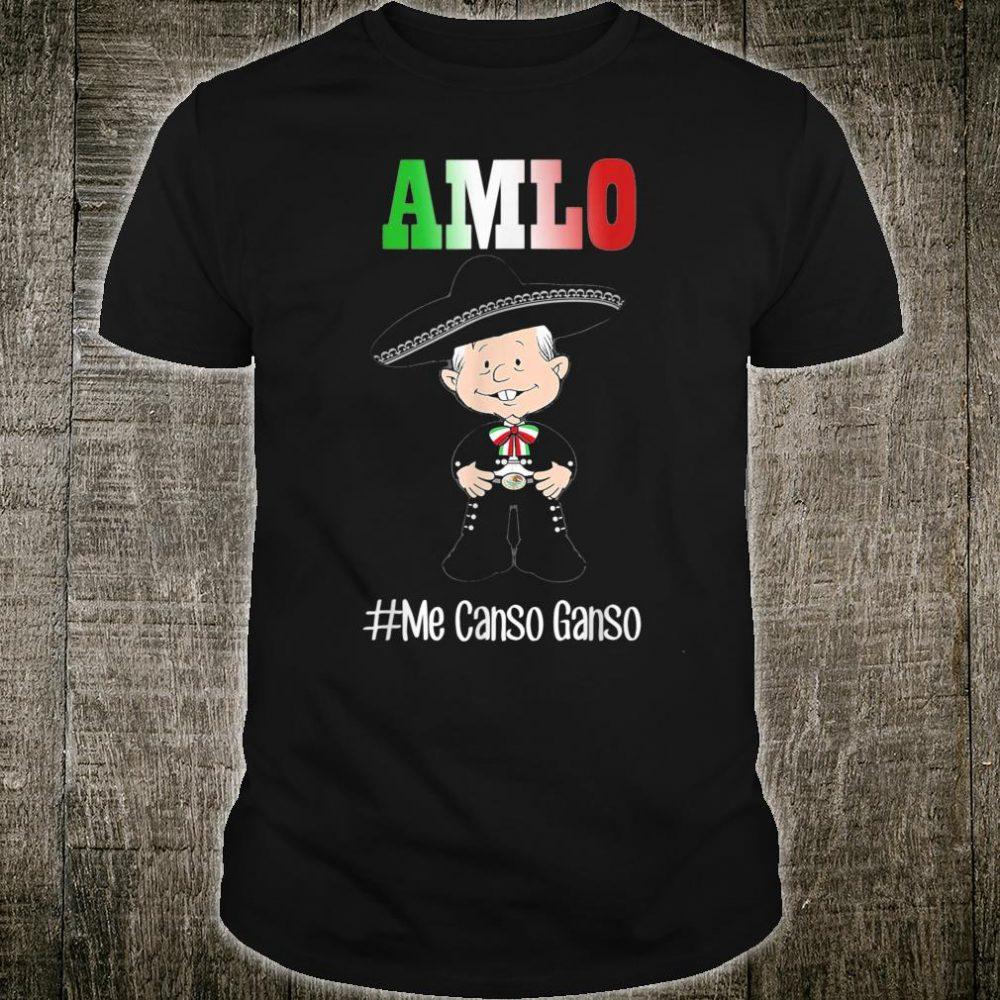Me Canso Ganso Shirt AMLO Cute Mariachi Mexicano Shirt