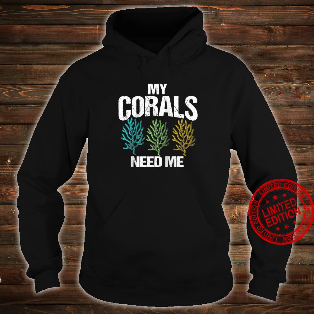 My Corals Need Me Coral Reef Frag Fish Tank Shirt hoodie