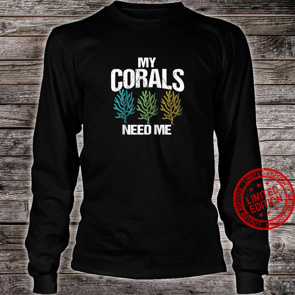 My Corals Need Me Coral Reef Frag Fish Tank Shirt long sleeved