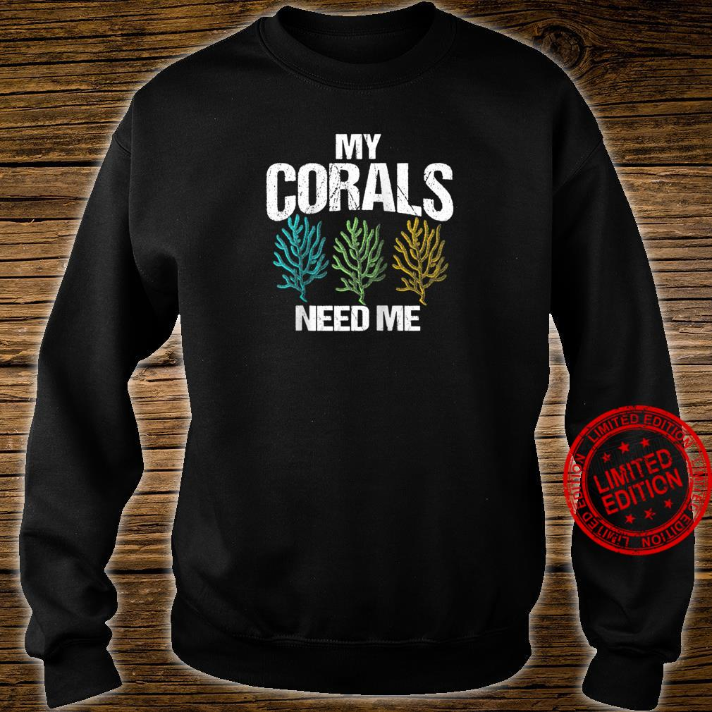 My Corals Need Me Coral Reef Frag Fish Tank Shirt sweater