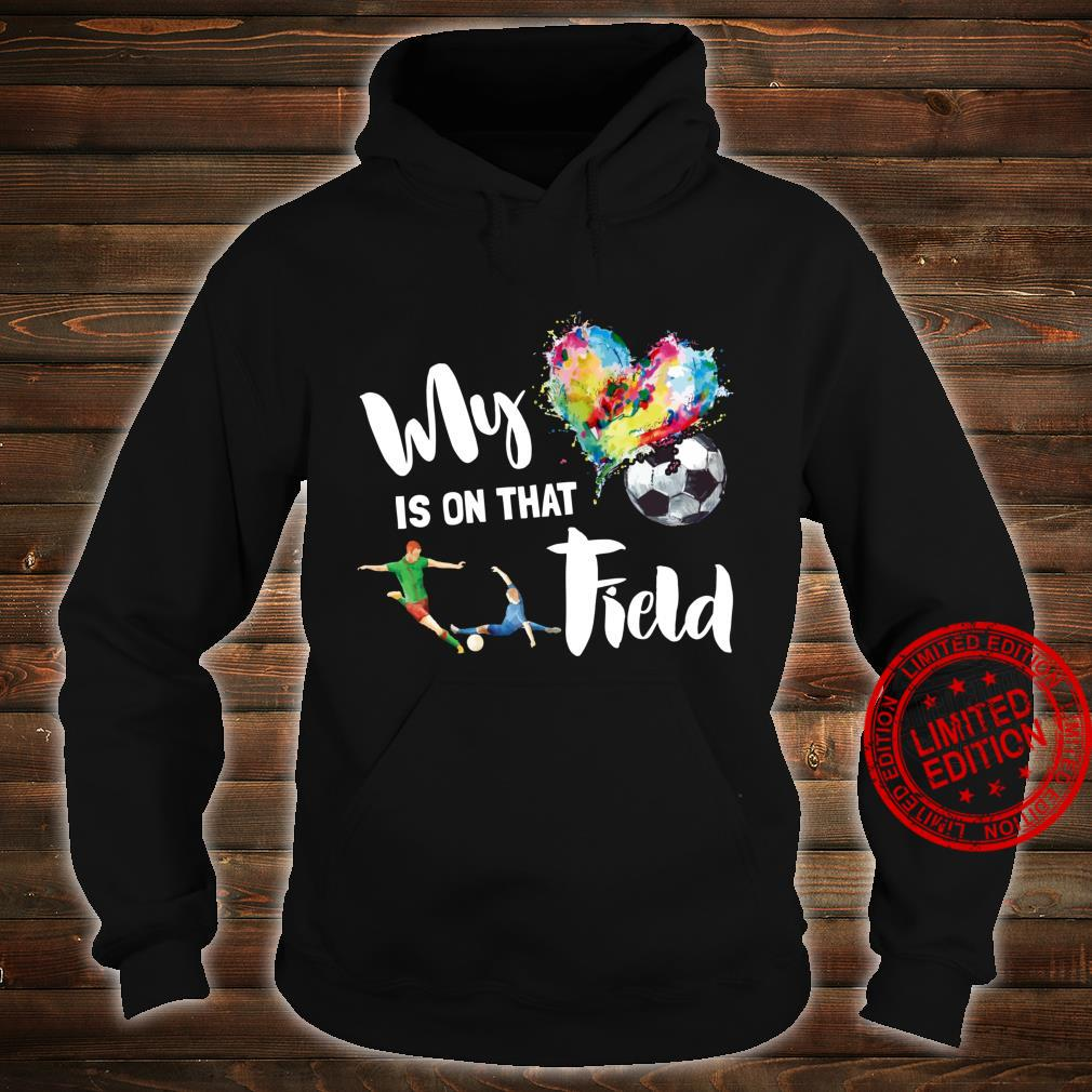 My Heart is on That Field Soccer Mom Mother's Day Game Shirt hoodie