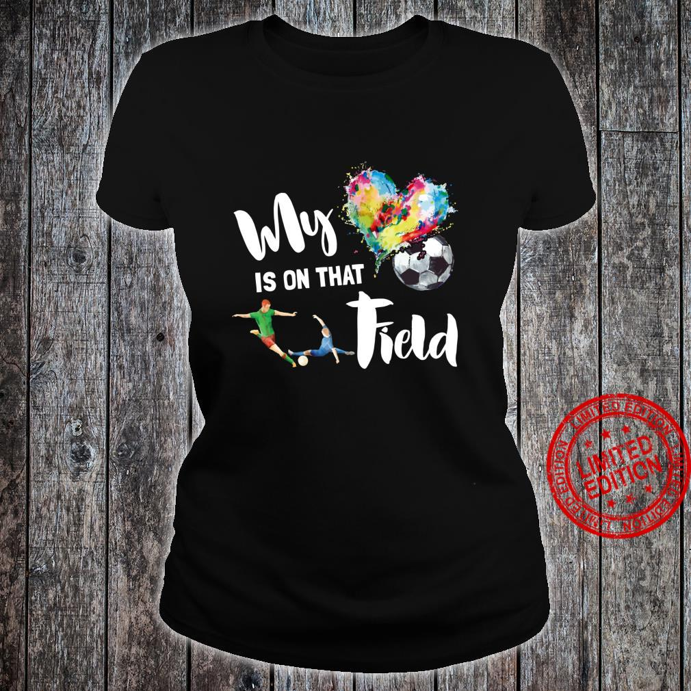My Heart is on That Field Soccer Mom Mother's Day Game Shirt ladies tee