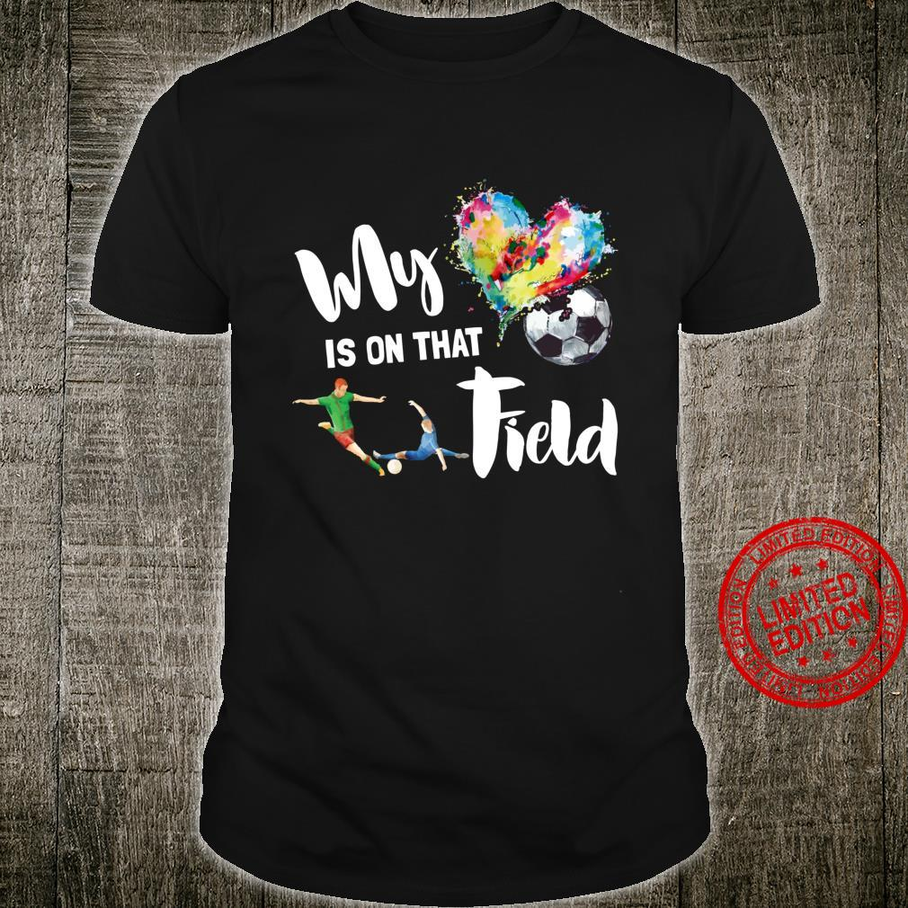 My Heart is on That Field Soccer Mom Mother's Day Game Shirt