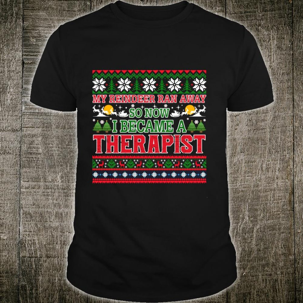 My Reindeer Ran Away So Now I Became A Therapist Shirt