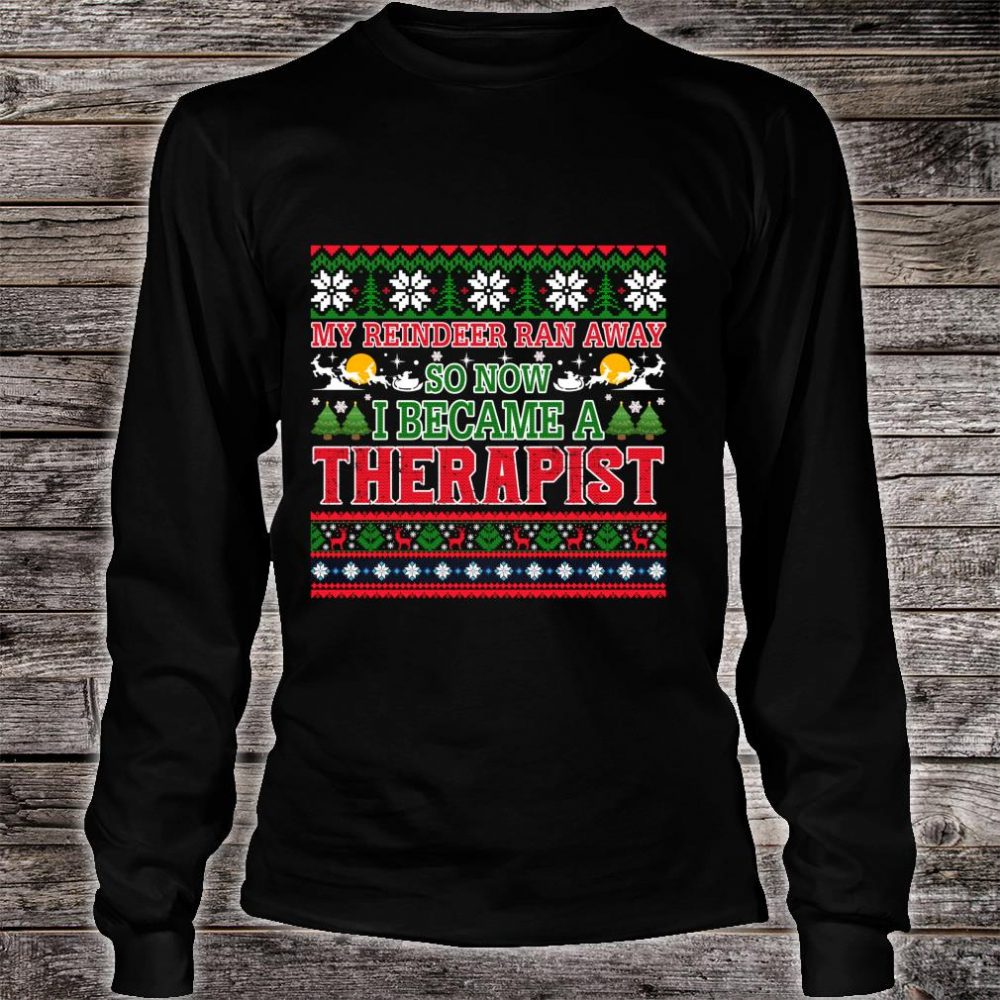 My Reindeer Ran Away So Now I Became A Therapist Shirt long sleeved