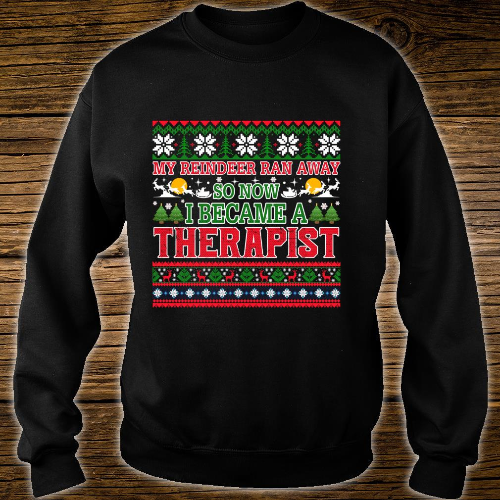 My Reindeer Ran Away So Now I Became A Therapist Shirt sweater