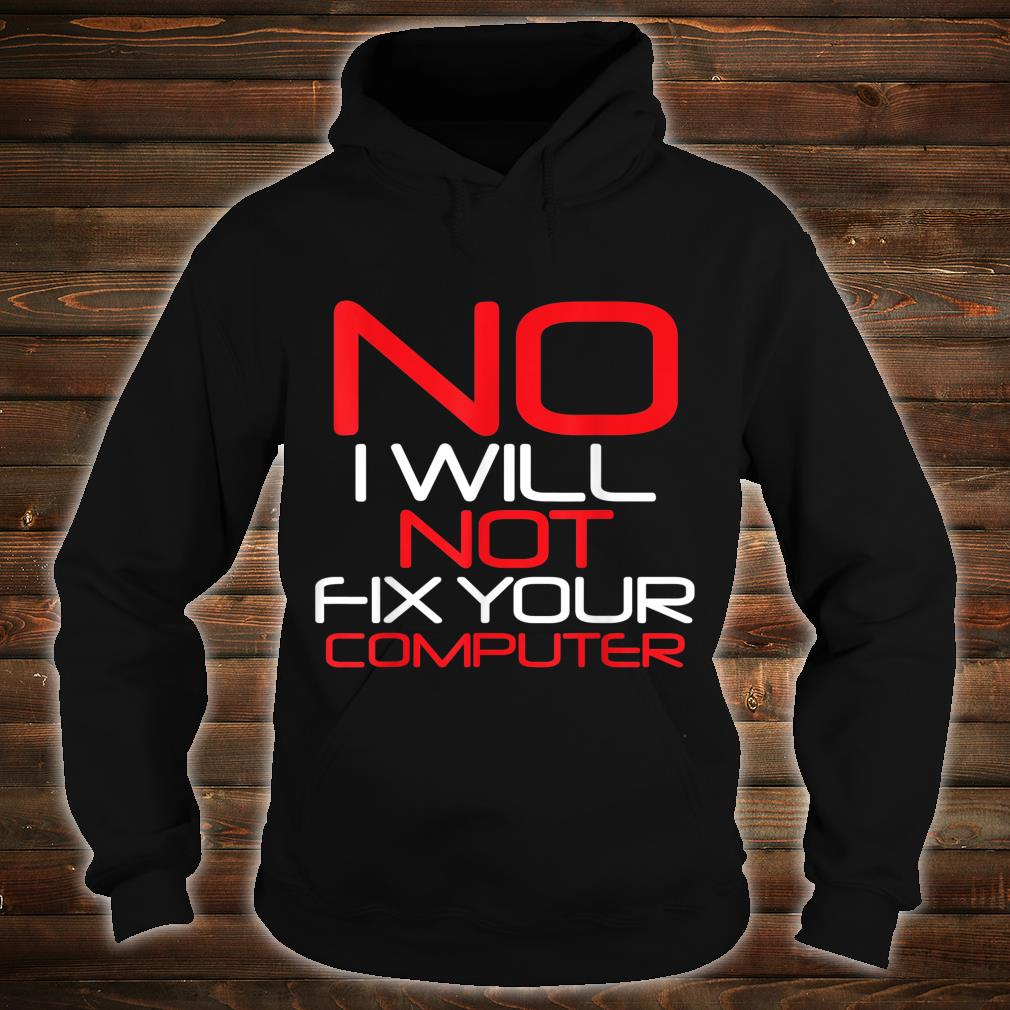 No I Will Not Fix Your Computer Shirt hoodie