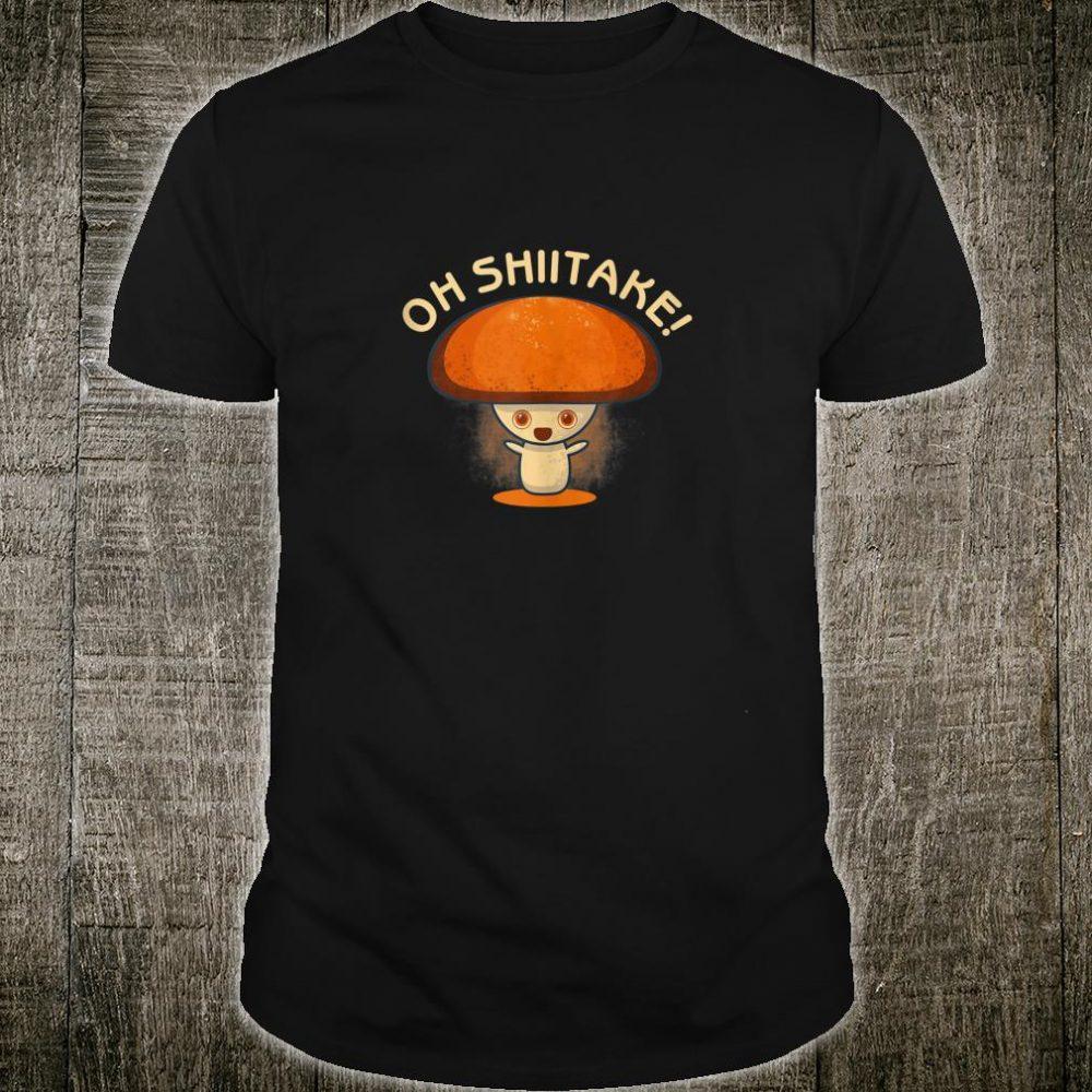 Oh Shiitake Mushrooms Biology Pun Shirt