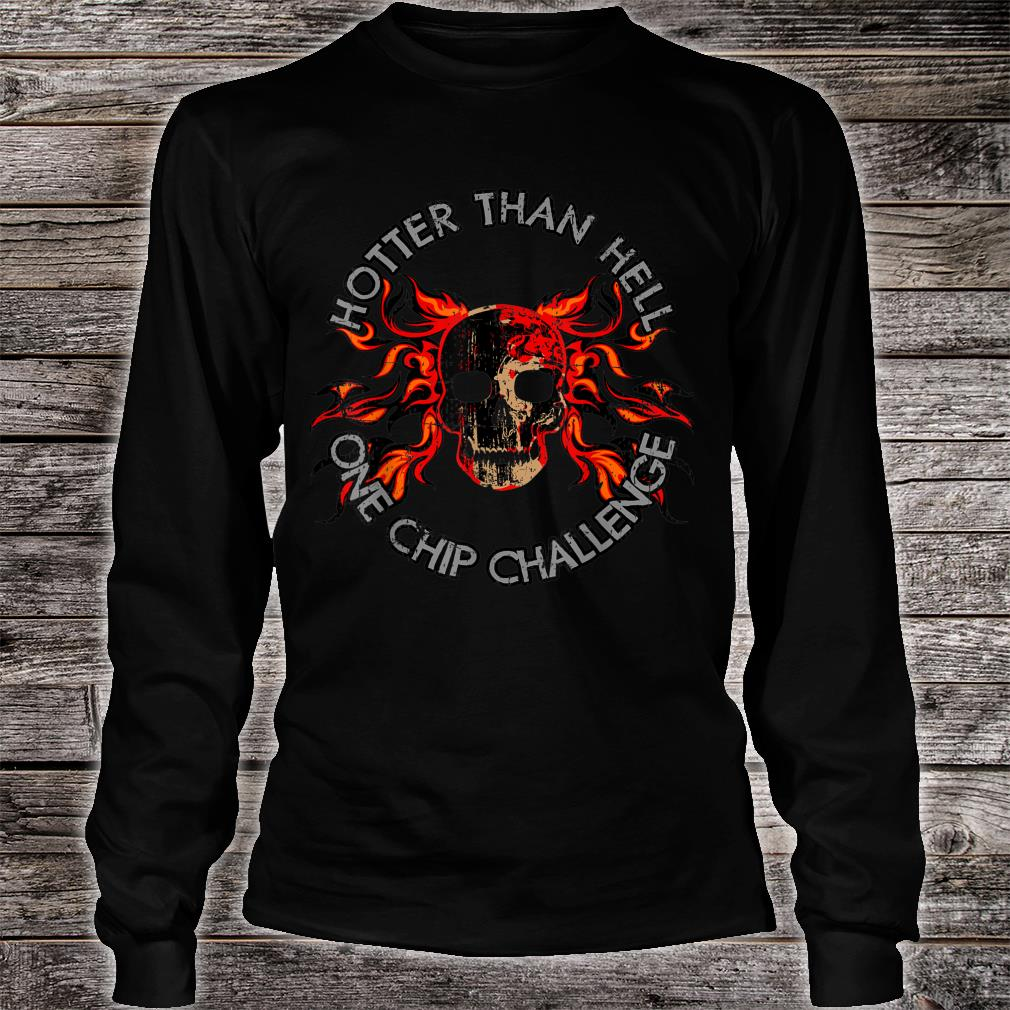 Paqui One Chip Challenge Hotter Than Hell Skull Shirt long sleeved