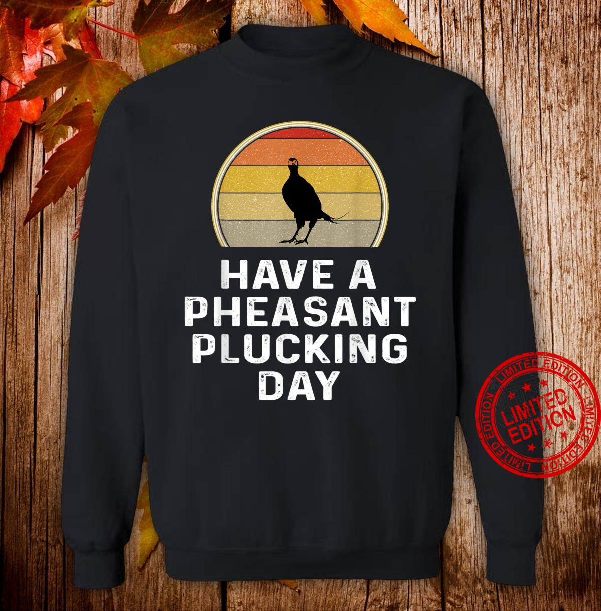 Pheasant Hunter Shirt Have A Pheasant Plucking Day Shirt sweater