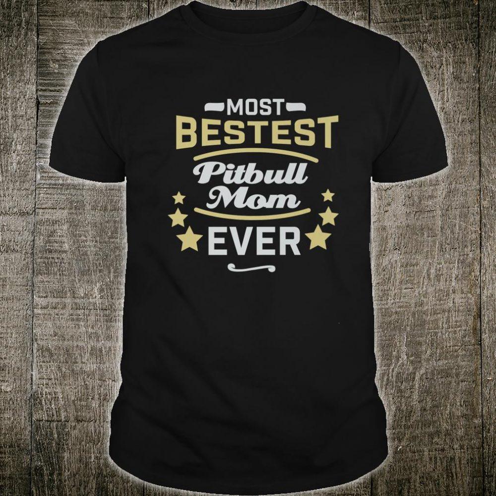 Pitbull Dog Mom Most Bestest Pitbull Mom Ever Shirt