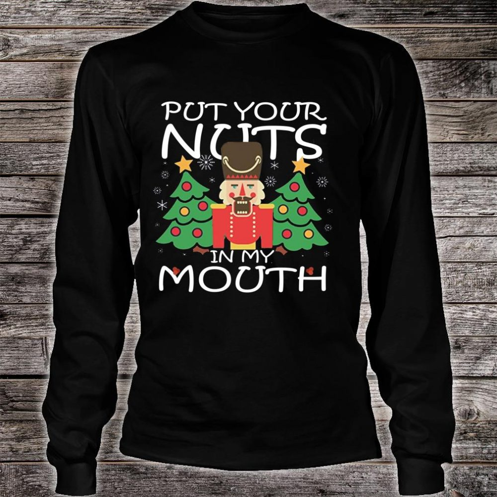 Put Your Nuts In My Mouth Shirt long sleeved