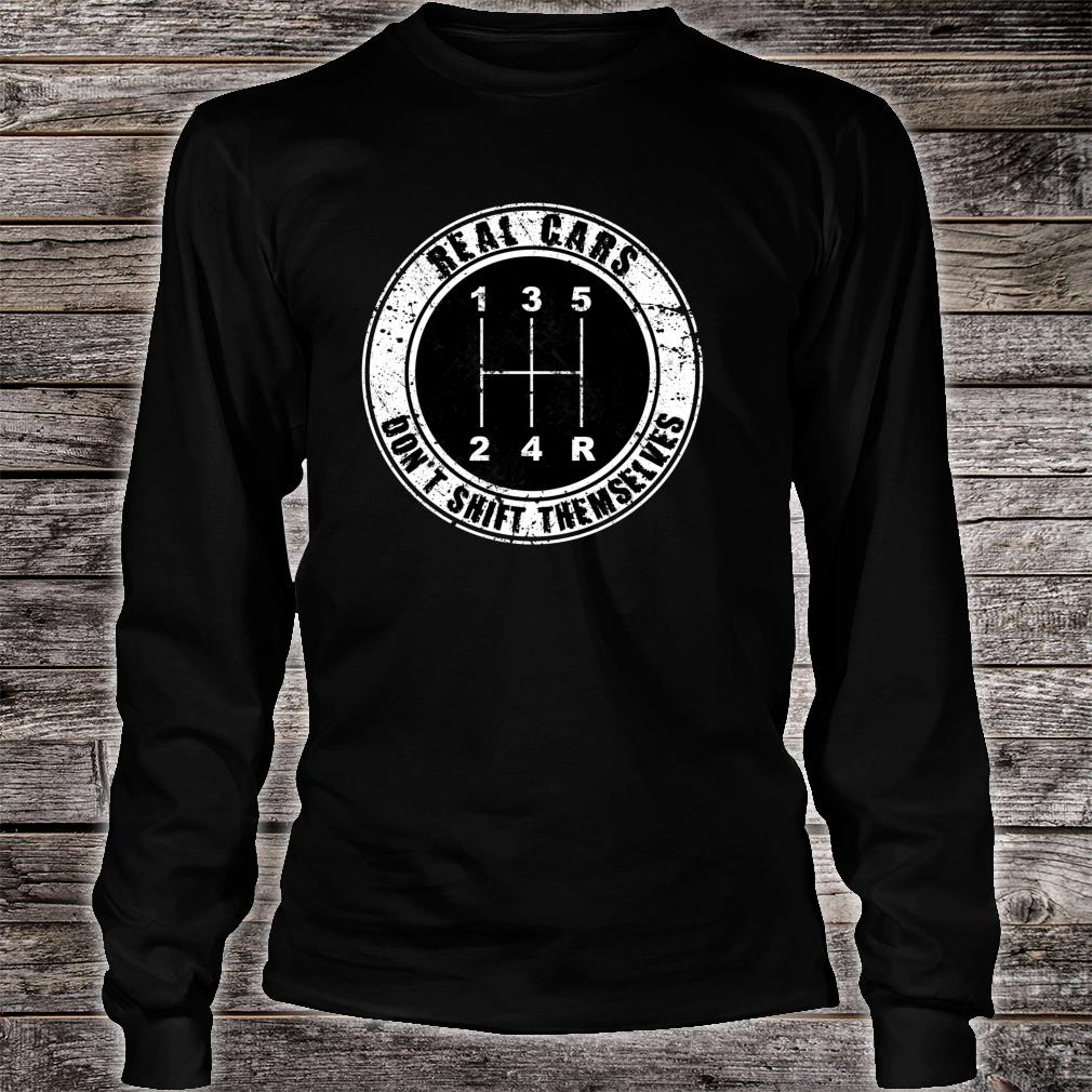 Real Cars Don't Shift Themselves Manual Transmission Shirt long sleeved