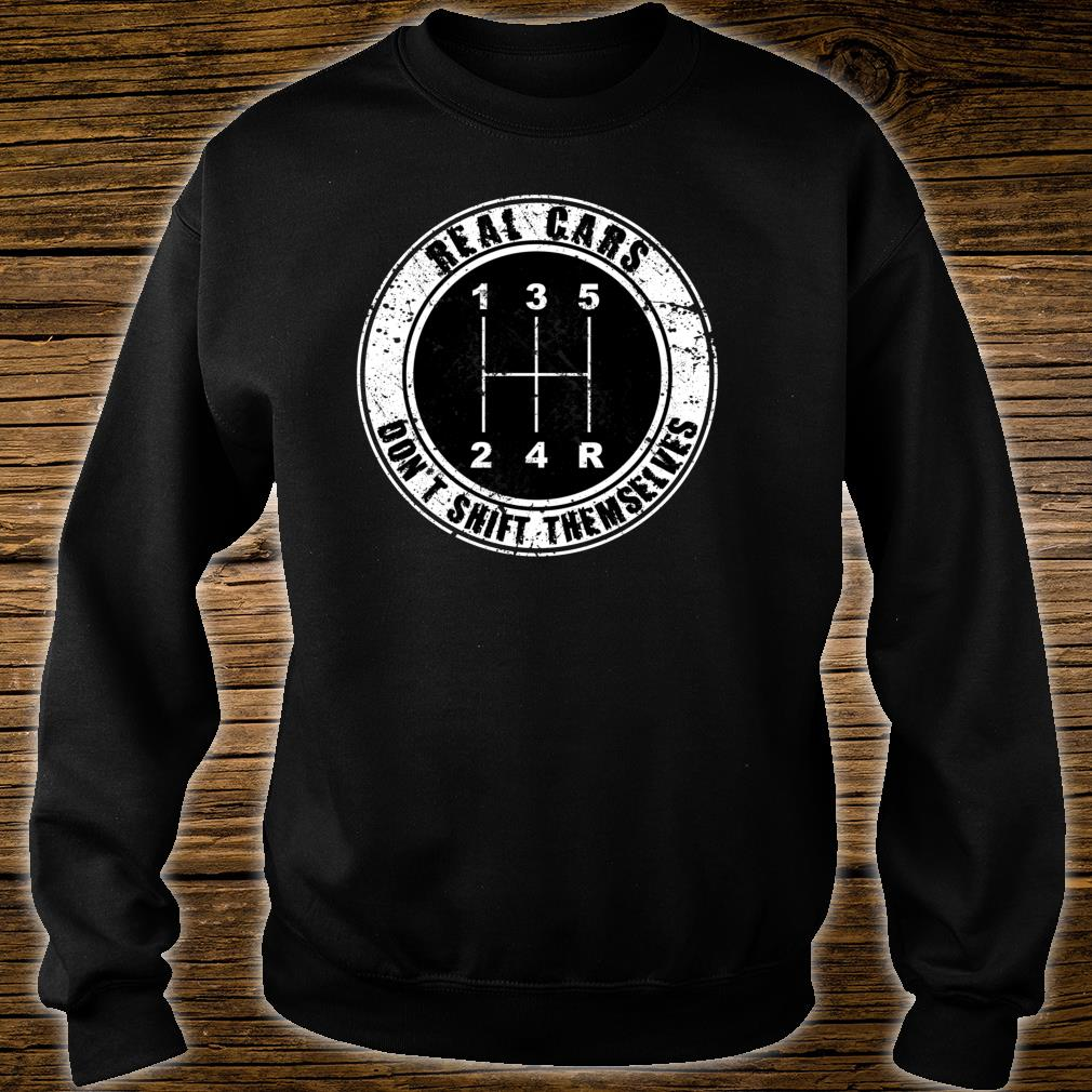 Real Cars Don't Shift Themselves Manual Transmission Shirt sweater